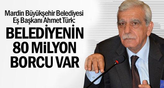 Türk: Mardin Büyükşehir'in 580 milyon borcu var