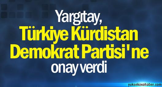 Yargıtay, Türkiye Kürdistan Demokrat Partisi'ne onay verdi