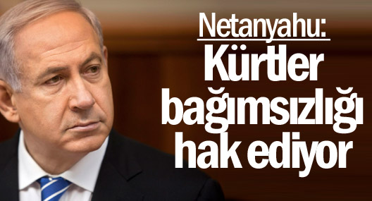 Netanyahu: Bağımsız Kürdistan kurulmalı