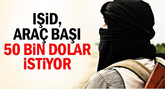 IŞİD, Araç Başı 50 Bin Dolar İstiyor