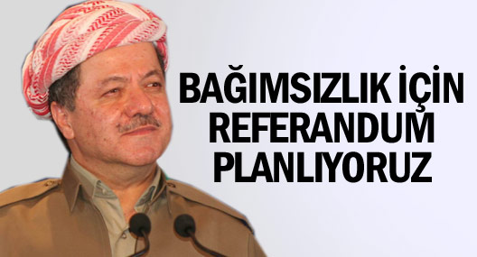 Barzani: Bağımsızlık Referandumu Planlıyoruz