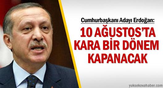 '10 Ağustos'ta kara bir dönem kapanacak'
