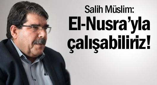 Salih Müslim: El-Nusra'yla çalışabiliriz!