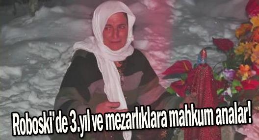 Roboski'de 3'üncü yıl ve mezarlıklara mahkum analar!