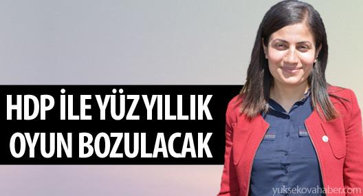 'HDP ile yüz yıllık oyun bozulacak'