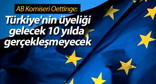 Oettinge: Türkiye'nin üyeliği gelecek 10 yılda gerçekleşmeyecek