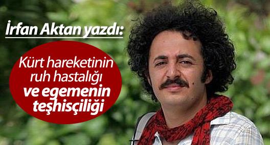 İrfan Aktan yazdı: Kürt hareketinin ruh hastalığı ve egemenin teşhisçiliği