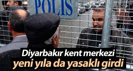 Diyarbakır kent merkezi yeni yıla da yasaklı girdi