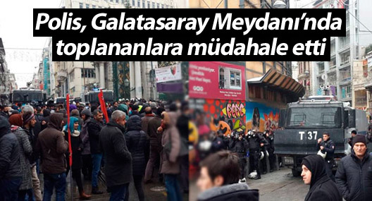 Polis, Galatasaray Meydanı'nda toplananlara müdahale etti