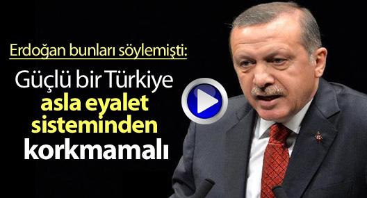 Erdoğan, 2013: Güçlü bir Türkiye asla eyalet sisteminden korkmamalı