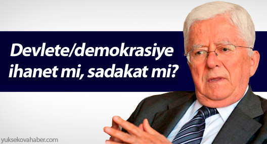 Devlete/demokrasiye ihanet mi, sadakat mi?