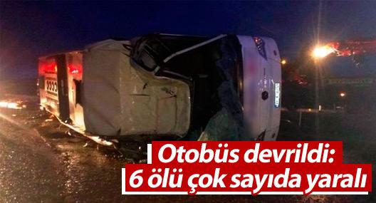 Konya'da otobüs devrildi: 6 ölü çok sayıda yaralı