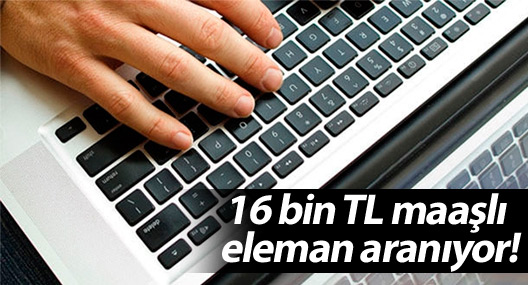 16 bin TL maaşlı eleman aranıyor!