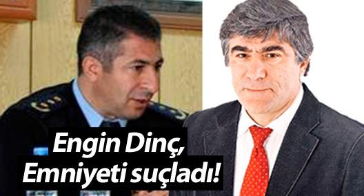 Engin Dinç, İstanbul Emniyeti'ni suçladı!