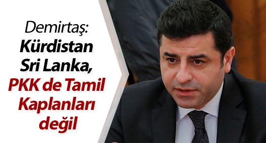 Demirtaş: Kürdistan Sri Lanka, PKK de Tamil Kaplanları değil