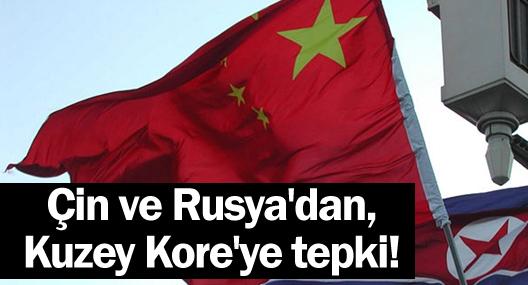 Çin ve Rusya'dan, Kuzey Kore'ye tepki!