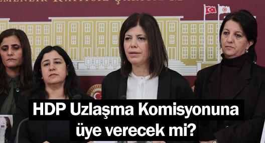HDP Uzlaşma Komisyonuna üye verecek mi?