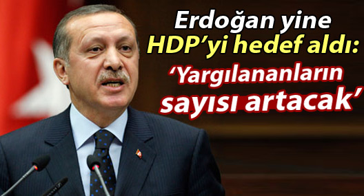 Erdoğan yine HDP'yi hedef aldı: Yargılananların sayısı artacak
