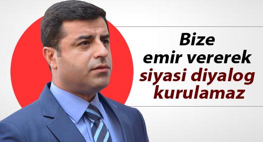 Demirtaş: Bize emir vererek siyasi diyalog kurulamaz
