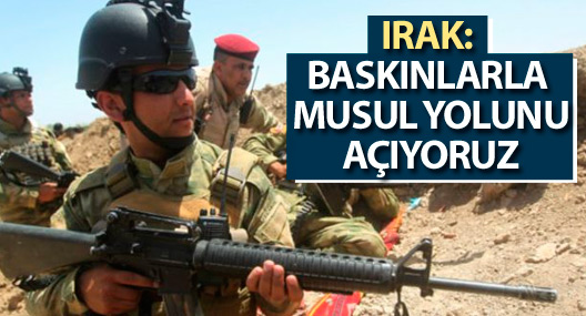 Irak: IŞİD'e baskınlarla Musul yolunu açıyoruz
