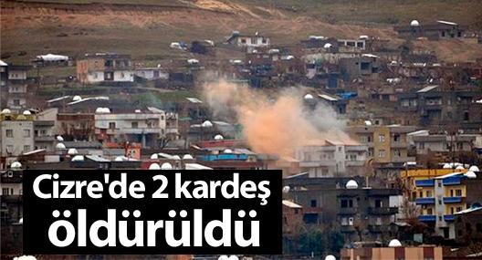 Cizre'de 2 kardeş öldürüldü