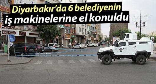 Diyarbakır'da 6 belediyenin iş makinelerine el konuldu