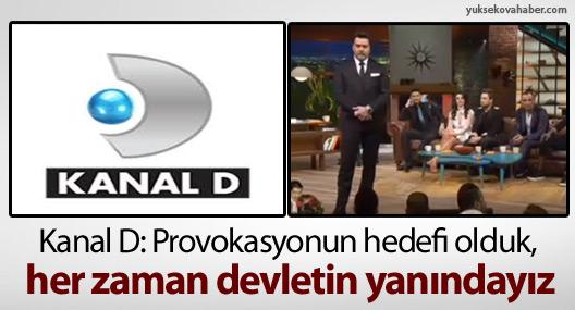 Kanal D: Provokasyonun hedefi olduk, her zaman devletin yanındayız