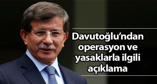 Davutoğlu'ndan operasyon ve yasaklarla ilgili açıklama