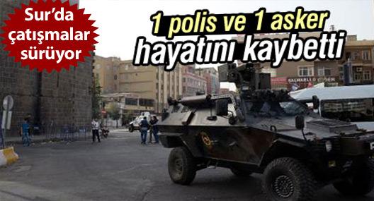 Sur'da çatışmalar sürüyor: 1 asker ve 1 polis hayatını kaybetti