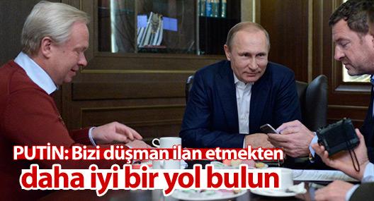 Putin: Her fırsatta bizi düşman ilan etmekten daha iyi bir yol bulun