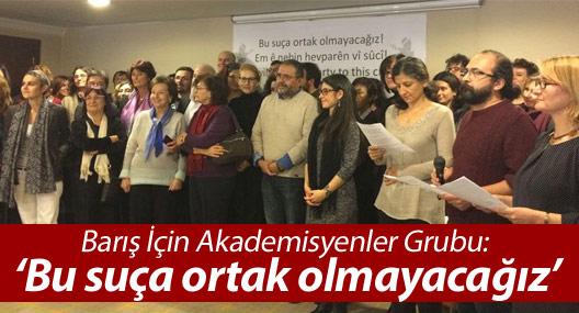 Barış İçin Akademisyenler Grubu: 'Bu suça ortak olmayacağız'