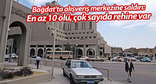 Bağdat'ta alışveriş merkezine saldırı; en az 10 ölü