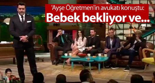 'Ayşe Öğretmen'in avukatı konuştu: Bebek bekliyor ve çok korkuyor