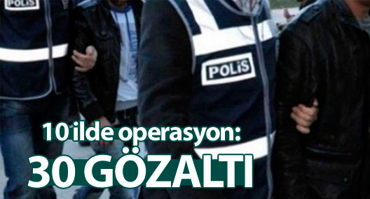 Ankara merkezli 10 ilde operasyon