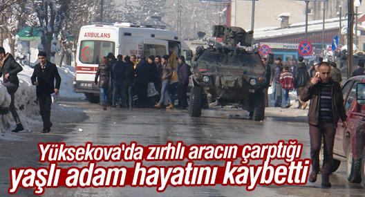 Yüksekova'da zırhlı aracın çarptığı yaşlı adam hayatını kaybetti