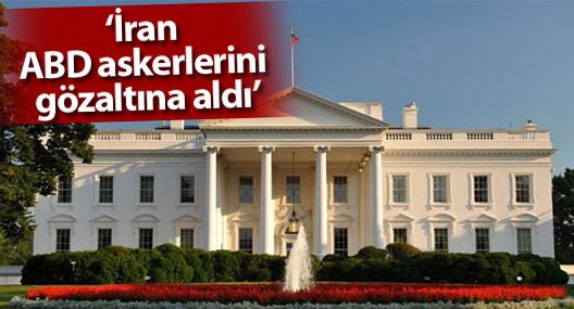 ABD: İran ABD askerlerini gözaltına aldı