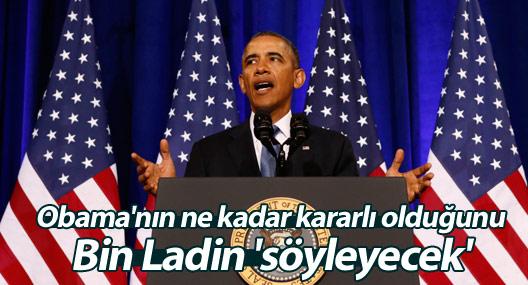 Obama'nın ne kadar kararlı olduğunu Bin Ladin 'söyleyecek'