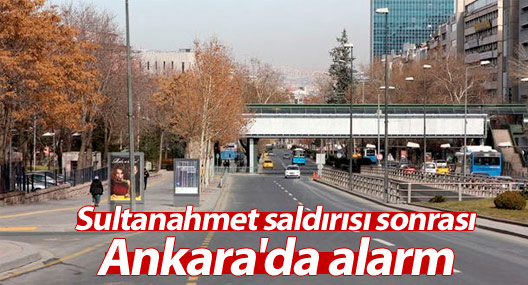 Sultanahmet saldırısı sonrası Ankara'da alarm