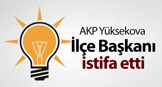 AKP Yüksekova İlçe Başkanı istifa etti