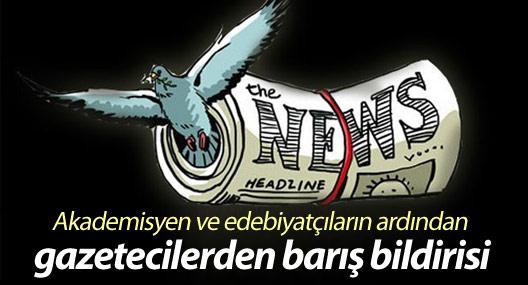 Akademisyen ve edebiyatçıların ardından gazetecilerden barış bildirisi