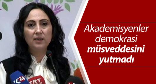 Yüksekdağ: Akademisyenler demokrasi müsveddesini yutmadı