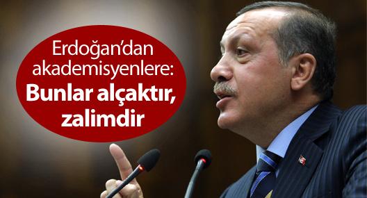 Erdoğan'dan akademisyenlere: Bunlar alçaktır, zalimdir