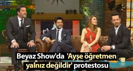 Beyaz Show'da 'Ayşe öğretmen yalnız değildir' protestosu