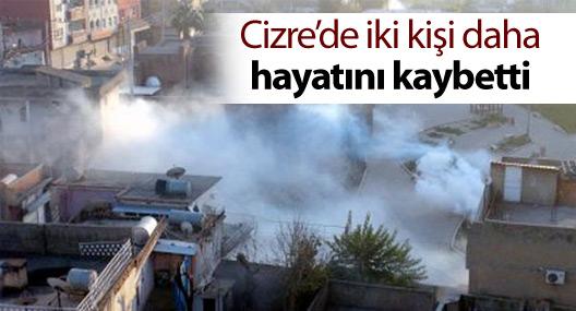 Cizre'de iki kişi daha yaşamını yitirdi