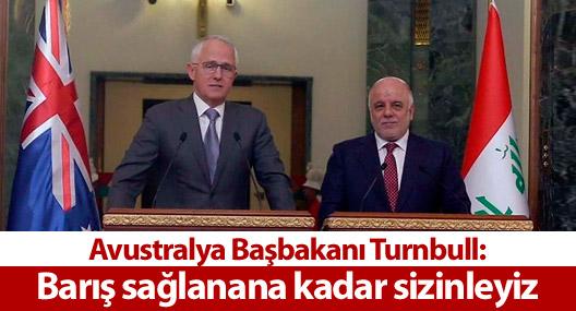 Avustralya Başbakanı Turnbull: Barış sağlanana kadar sizinleyiz