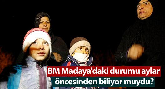 BM Madaya'daki durumu aylar öncesinden biliyor muydu?