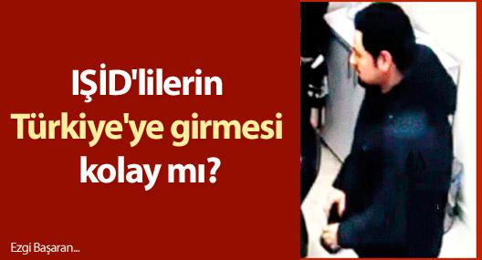 IŞİD'lilerin Türkiye'ye girmesi kolay mı?