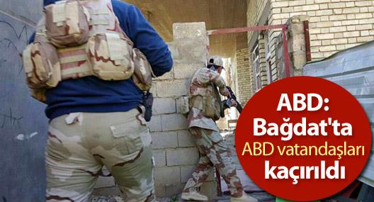 ABD: Bağdat'ta ABD vatandaşları kaçırıldı