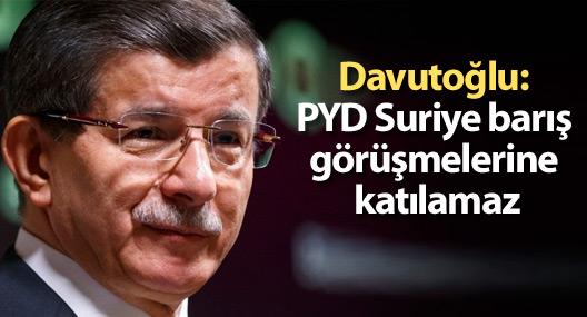 Davutoğlu: PYD Suriye barış görüşmelerine katılamaz