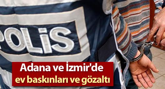 Adana ve İzmir'de ev baskınları ve gözaltı